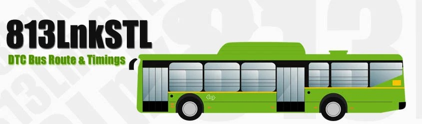 813LnkSTL Delhi DTC City Bus Route and DTC Bus Route 813LnkSTL Timings with Bus Stops