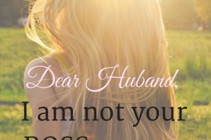 Dear husband, I am not your boss or your mom!