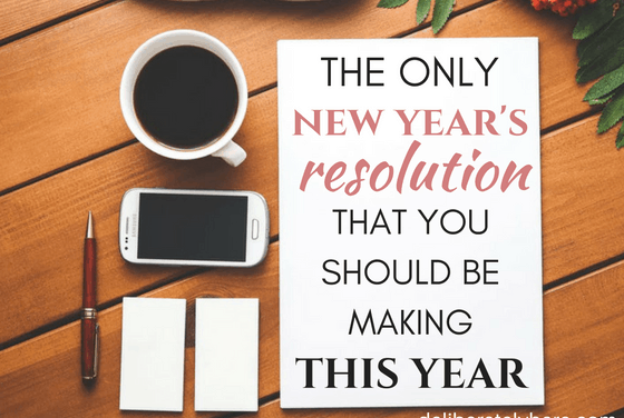 The ONLY New Year's Resolution You Should be Making This Year