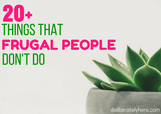 22 Things That Frugal People DON'T Do