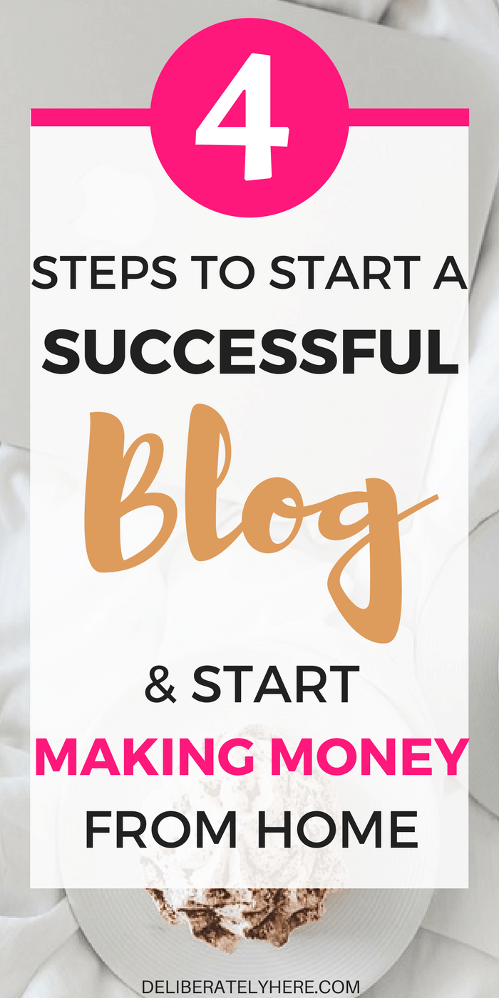 4 Easy Steps to Start a Successful Money Making Blog & Start Making Money From Home Today