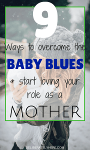 9 Ways to Overcome the Baby Blues and Start Loving Your Role as a Mother Everyday