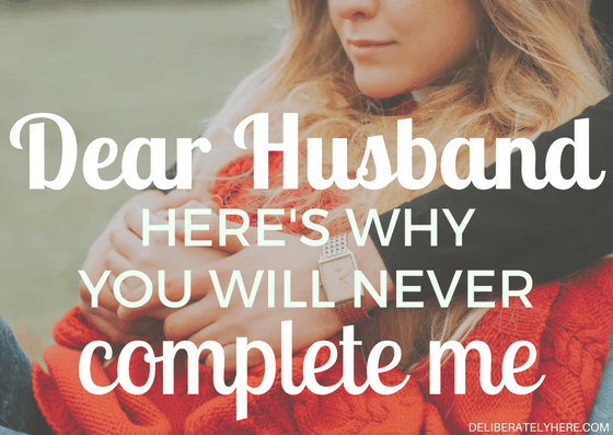 Dear Husband Here's Why you Will Never Complete Me