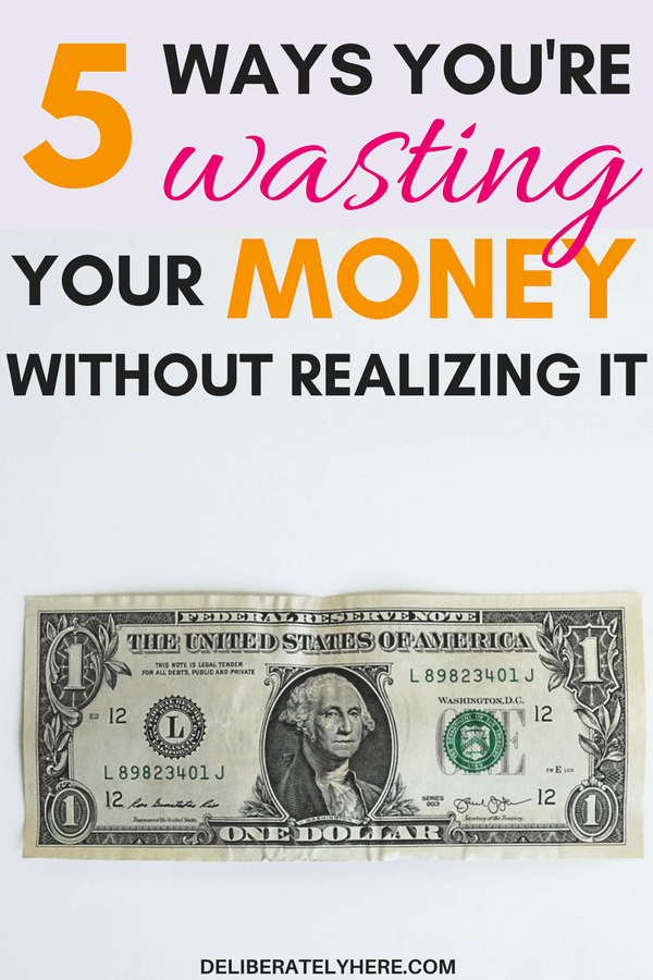 5 ways you're wasting your money without realizing it | stop wasting your money | start saving money today | stop doing these 5 things to start saving money