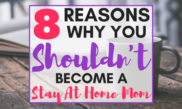 8 Reasons Why You Shouldn't Become a Stay at Home Mom