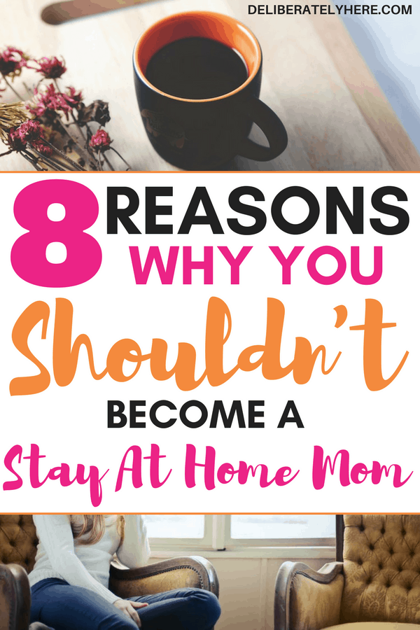 Should you become a stay at home mom? | 8 reasons why you shouldn't become a stay at home mom | here's why becoming a stay at home mom isn't right for you