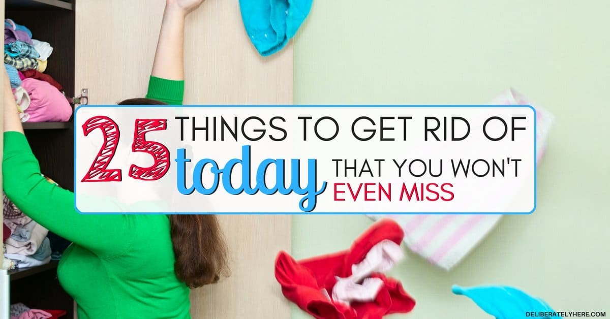 25 Things to Get Rid of Today That You Won't Miss