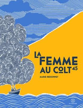 Marie Redonnet, La Femme au Colt 45, Le Tripode, 2016