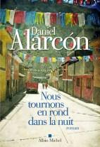 Nous tournons en rond dans la nuit, de Daniel Alarcón, traduit de l'anglais par Nathalie Bru, Albin Michel