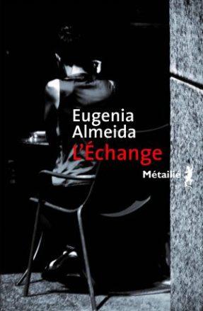 Eugenia Almeida, L'Échange, traduit de l'espagnol par François Gaudry, éd. Métailié, 2016