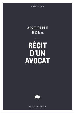 Antoine Brea, Récit d'un avocat, Le Quartanier, 2016