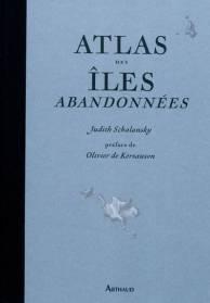 Judith Schalansky, Atlas des îles abandonnées (préface de Olivier de Kersauson), traduit de l'allemand par Elisabeth Landes, Arthaud, 2010