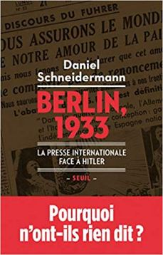 Daniel Schneidermann, Berlin, 1933. La presse internationale face à Hitler, Seuil, 2018