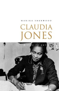 Marika Sherwood, Claudia Jones, A Life in Exile