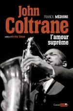 John Coltrane, l'amour suprême, de Franck Médioni, éditions Castor Astral, 270pages, 20euros (parution le 8novembre).