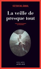 La Veille de presque tout, de Víctor Del Árbol, traduit de l'espagnol par Claude Bleton, Actes Sud