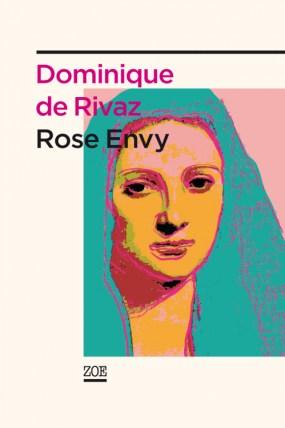 """Dominique de Rivaz, """"Rose Envy"""", éditions Zoé, 2012"""