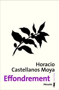Horacio Castellanos Moya, Effondrement, traduit par André Gabastou, Métailié, 2018 (1ère édition: Les Allusifs, 2010)