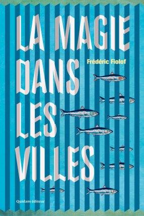 Frédéric Fiolof, La Magie dans les villes (Quidam éditeur). Une ordonnance littéraire de Nathalie Peyrebonne