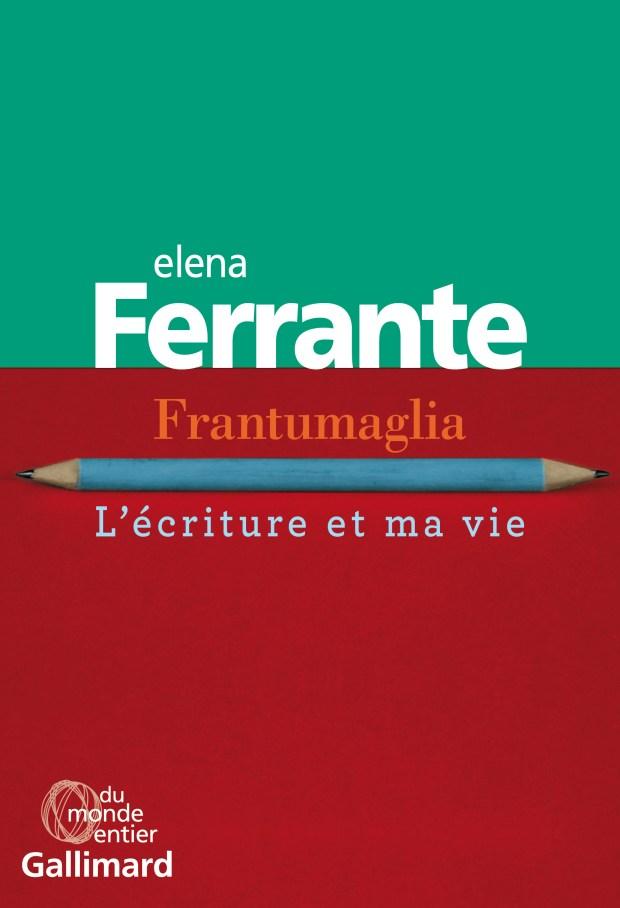 Elena Ferrante, Frantumaglia. L'écriture et ma vie, Gallimard, Du monde entier, 2019