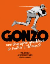 Gonzo, une biographie graphique de Hunter S. Thompson, par Will Bingley et Anthony Hope Smith, traduction française de Paulin Dardel, Nada éditions, 2017