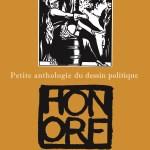 Honoré, Petite anthologie du dessin politique (1995-2015), Éditions de La Martinière, 2016, 25€. Une ordonnance littéraire de Nathalie Peyrebonne