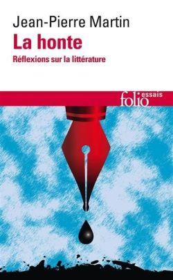 La honte. Réflexions sur la littérature, de Jean-Pierre Martin (Gallimard, Folio, essais)
