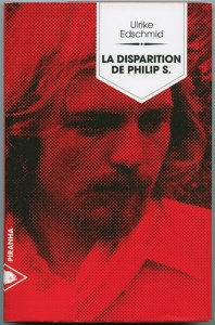 Ulrike Edschmid, La disparition de Philip S., éditions Piranha, 2015
