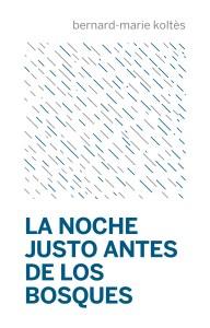 Bernard-Marie Koltès, La noche justo antes de los bosques, traduit en espagnol par Fernando Renjifo, ed. Continta me tienes, 2018