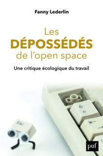 Fanny Lederlin, Les Dépossédés de l'open space. Une critique écologique du travail, Presses universitaires de France, mars 2020
