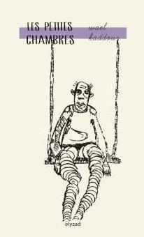 Les Petites Chambres de Wael Kaddour, traduit de l'arabe (Syrie)par Wissam Arbache et Hala Omran, éditions Elyzad, 2014