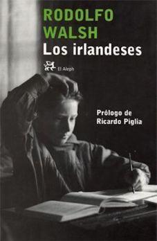 """Rodolfo Walsh, Los irlandeses (incluye (""""Irlandeses detrás de un gato"""", """"Los oficios terrestres"""", """"El 37"""" y """"Un oscuro día de justicia"""")"""