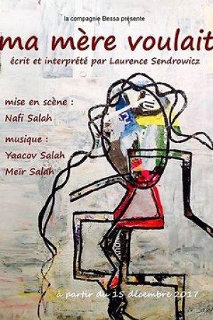 Ma mère voulait, de et avec Laurence Sendrowicz, mise en scène de Nafi Salah