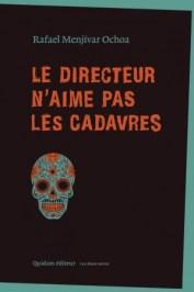Le Directeur n'aime pas les cadavres de Rafael Menjívar Ochoa, traduit de l'espagnol (Salvador) par Thierry Davo, Quidam éditeur.