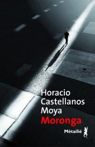 Horacio Castellanos Moya, Moronga, traduit par René Solis, éditions Métailié, 2018