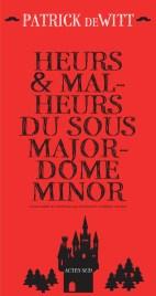 Heurs et malheurs du sous-majordome Minor de Patrick deWitt, traduit de l'américain par Emmanuelle et Philippe Aronson, Actes Sud