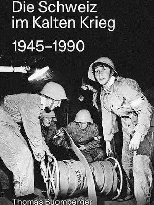 Die Schweiz im Kalten Krieg 1945 – 1990