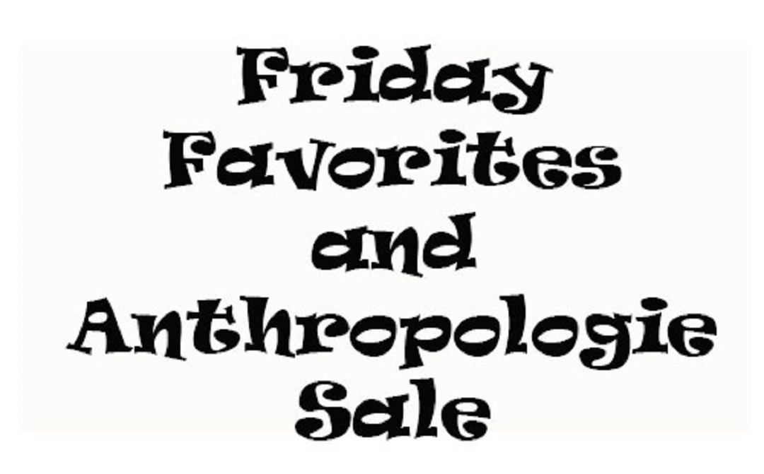 My Friday Favorites…… Anthropologie Sale……
