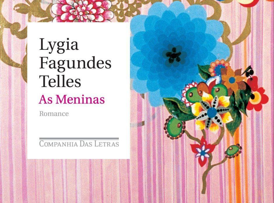 [LIVROS] As Meninas, de Lygia Fagundes Telles: Pautas Feministas e afronta à Ditadura Militar (Resenha)
