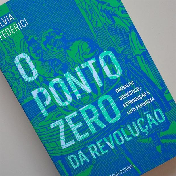 O ponto zero da revolução, Silvia Federici