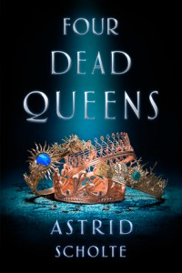 Four Dead Queens by Astrid Scholte Book Cover