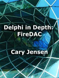 Delphi in Depth: FireDAC by Cary Jensen
