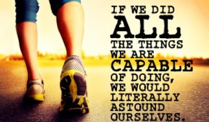 If we did all the things we are capable of doing, we would literally astound ourselves.