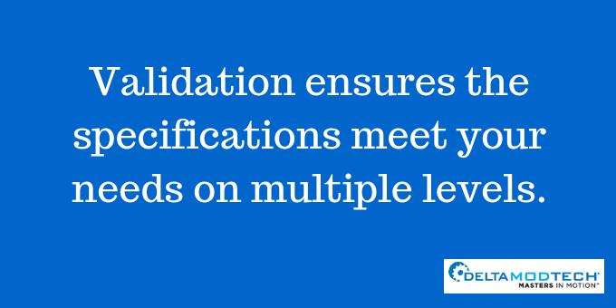 Validation makes sure needs are met.
