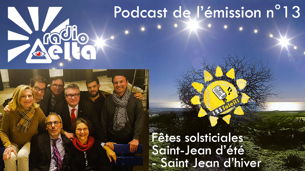 1,2,3, Soleil ! – 13 – 29 décembre 2017 – Podcast et vidéo de l'émission : « Saint-Jean d'hiver, Saint Jean d'été, histoires solsticiales »