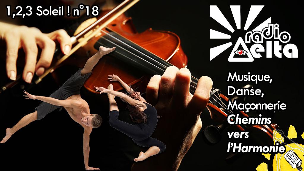 1,2,3, Soleil ! – 18 – 25 mai 2018 – Musique, danse, Franc-maçonnerie, chemins vers l'Harmonie