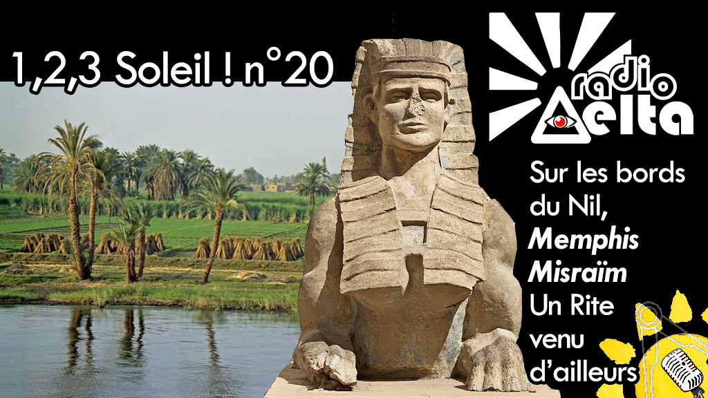 1,2,3, Soleil ! #20 – 28 septembre 2018 – Sur les bords du Nil, Memphis Misraïm, Rite venu d'Égypte