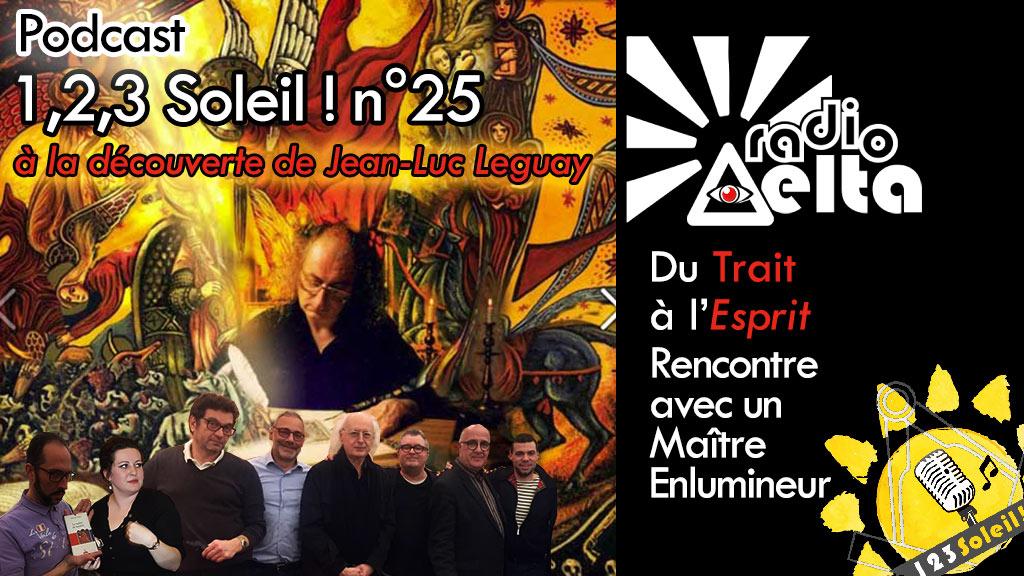 1,2,3, Soleil ! #25 – 1er mars 2019 – Podcast de l'émission « Du trait à l'esprit – Jean-Luc Leguay, Maître Enlumineur »