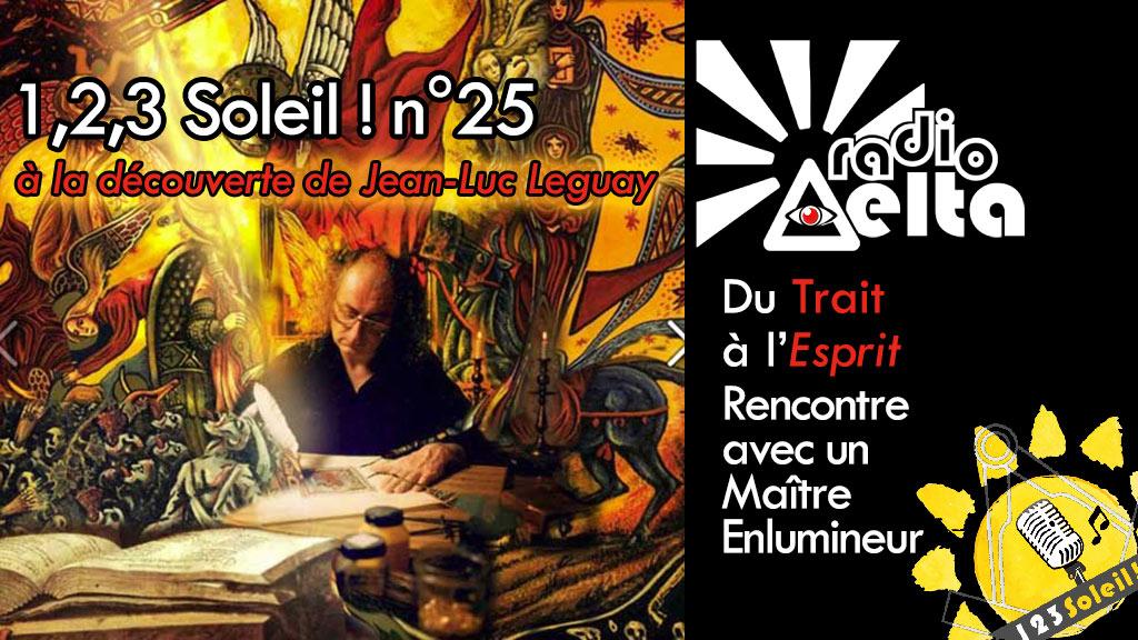 1,2,3, Soleil ! #25 – 1er mars 2019 – Du trait à l'esprit – Jean-Luc Leguay, Maître Enlumineur