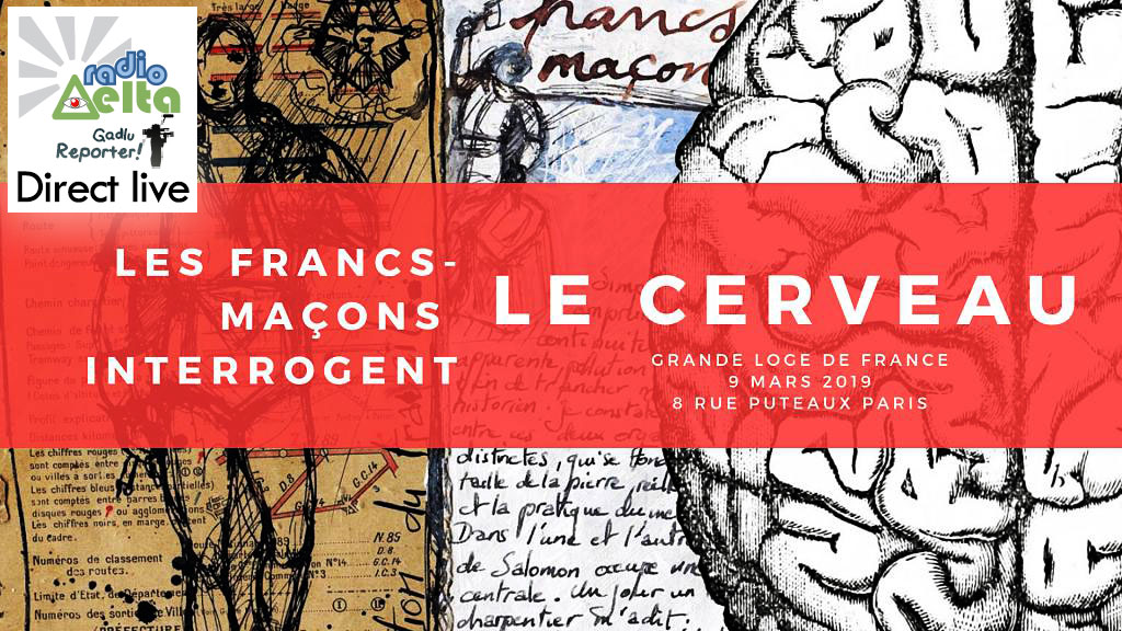Gadlu Reporter live : Les Francs-maçons interrogent le cerveau – samedi 9 mars 2019 – 10h-17h